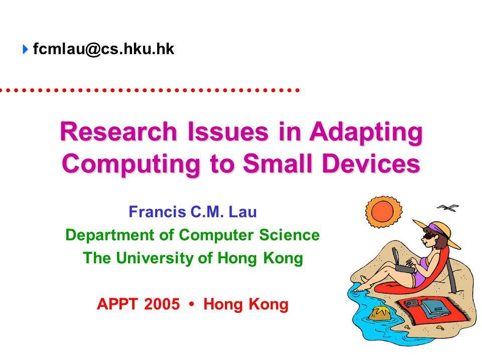 Research Issues in Adapting Computing to Small Devices Francis C.M.