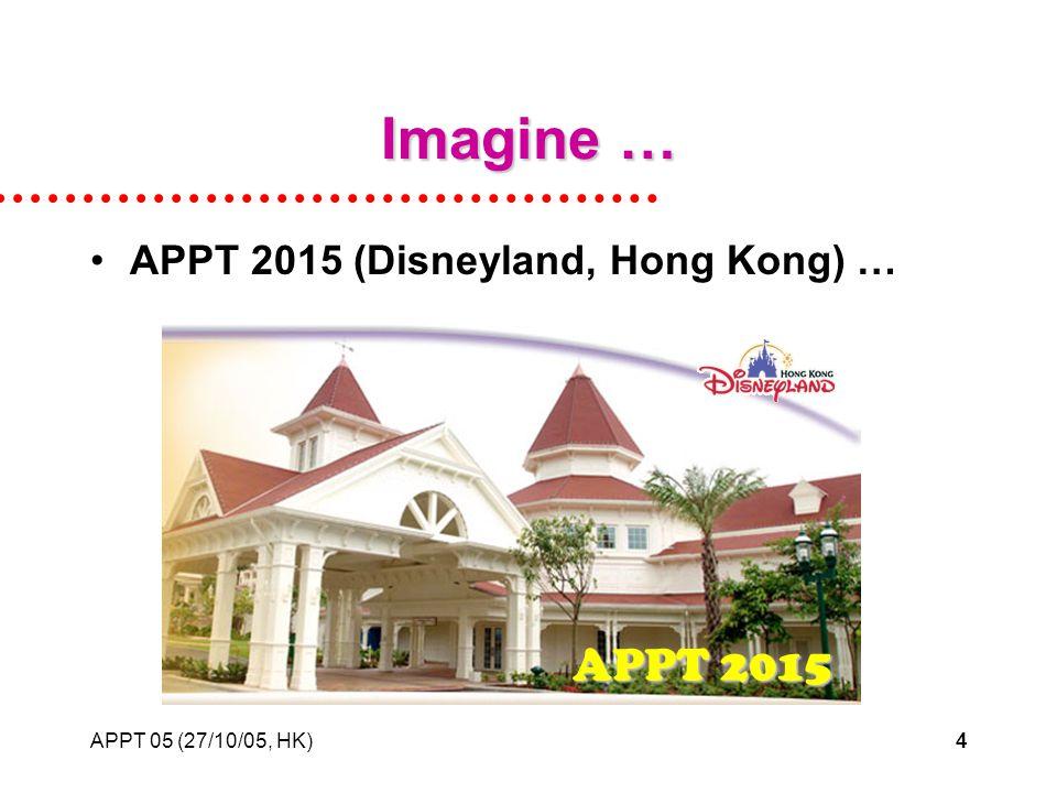 APPT 05 (27/10/05, HK)4 Imagine … APPT 2015 (Disneyland, Hong Kong) … APPT 2015