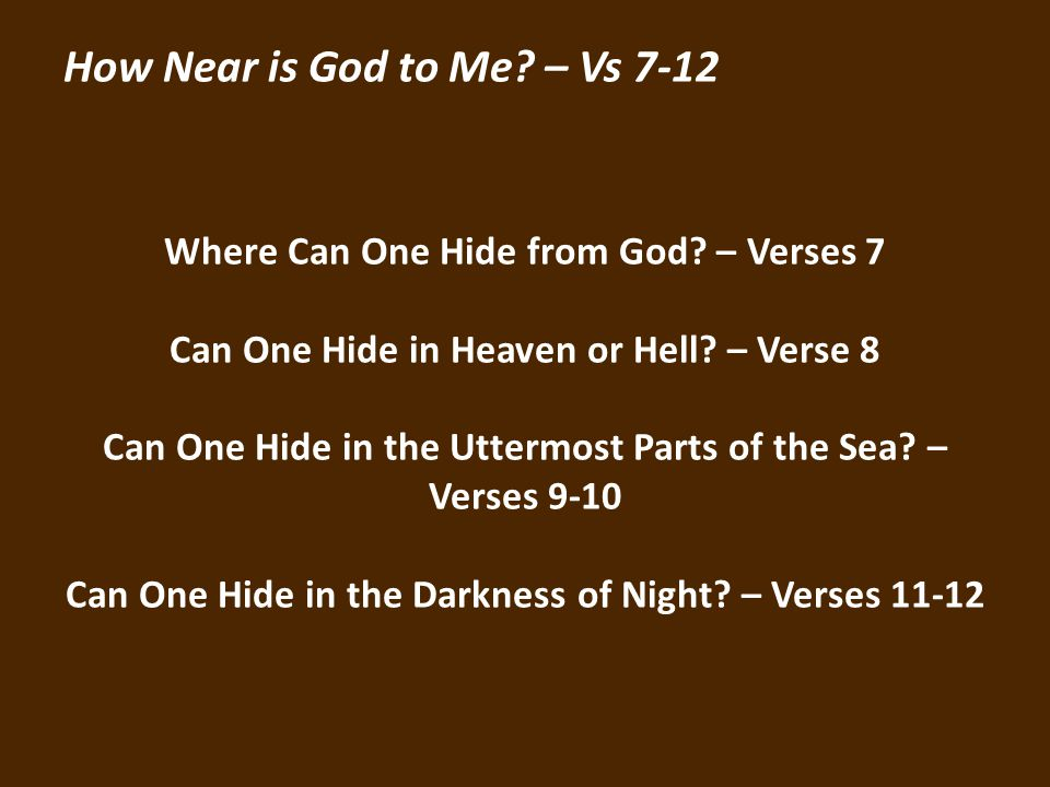 How Near is God to Me. – Vs 7-12 Where Can One Hide from God.