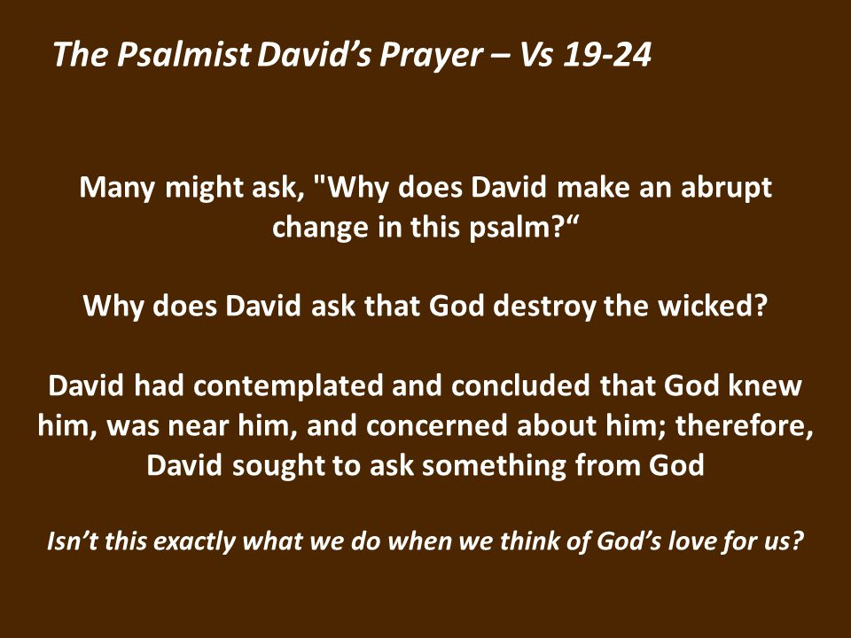 The Psalmist Davids Prayer – Vs Many might ask, Why does David make an abrupt change in this psalm.