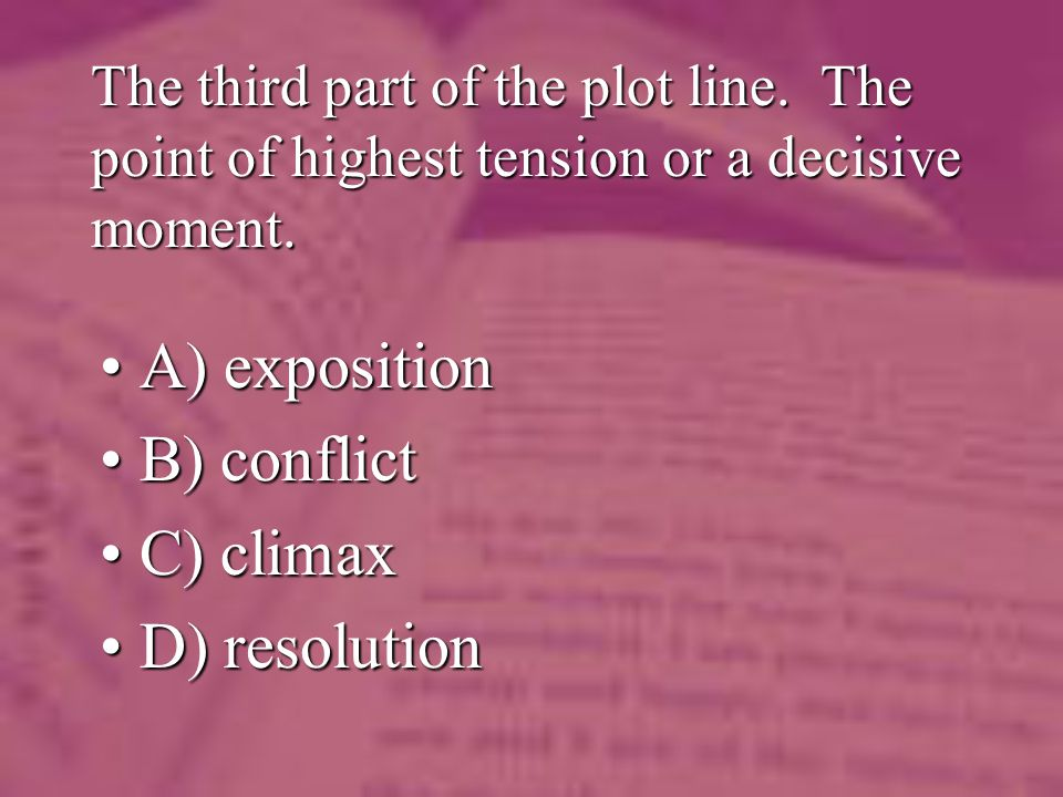 The third part of the plot line. The point of highest tension or a decisive moment.