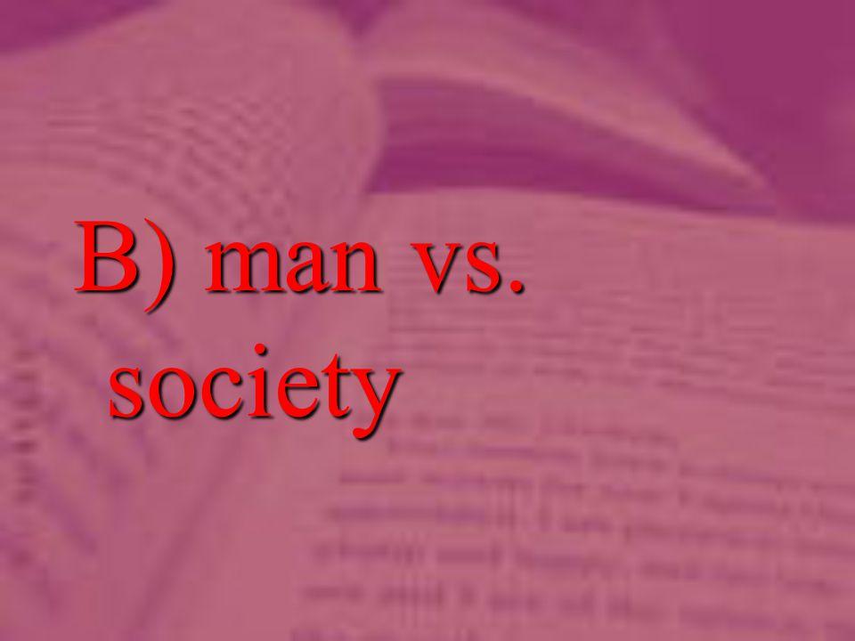 B) man vs. society