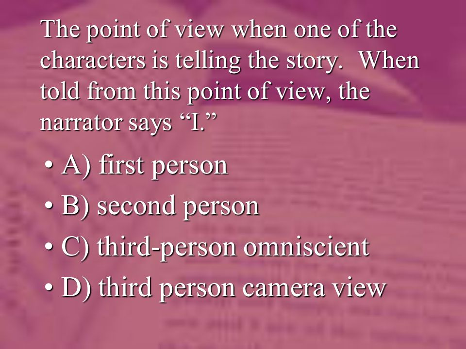 The point of view when one of the characters is telling the story.