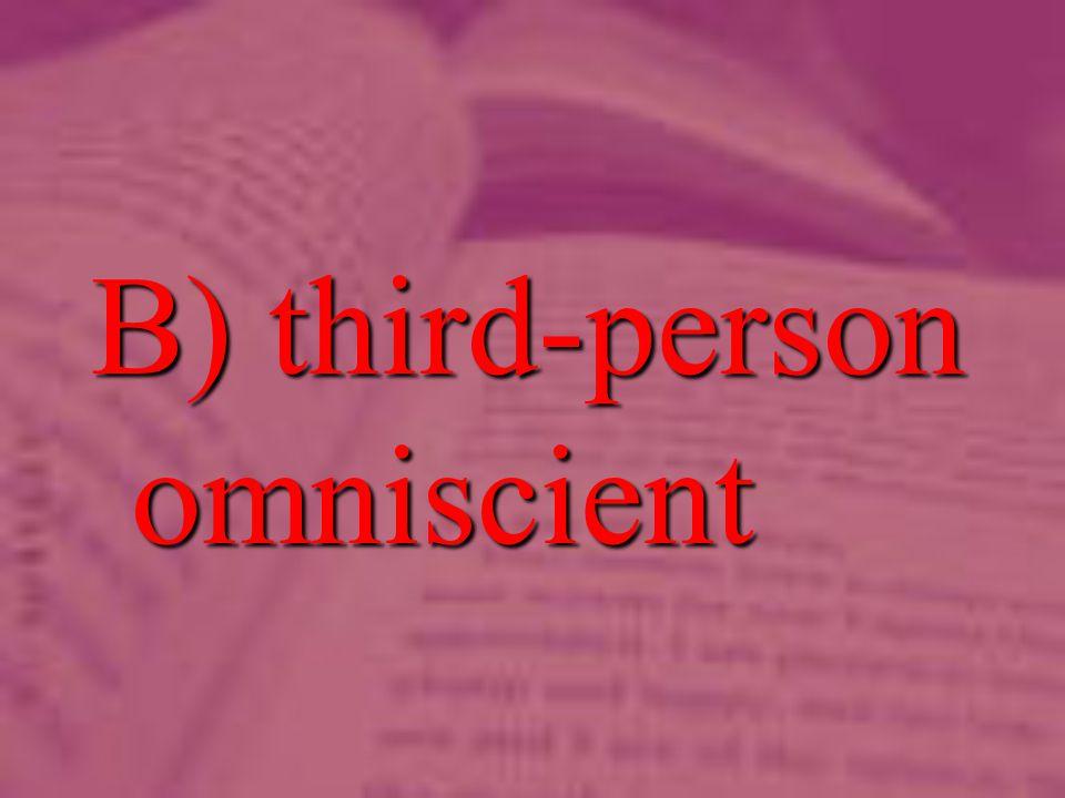 B) third-person omniscient