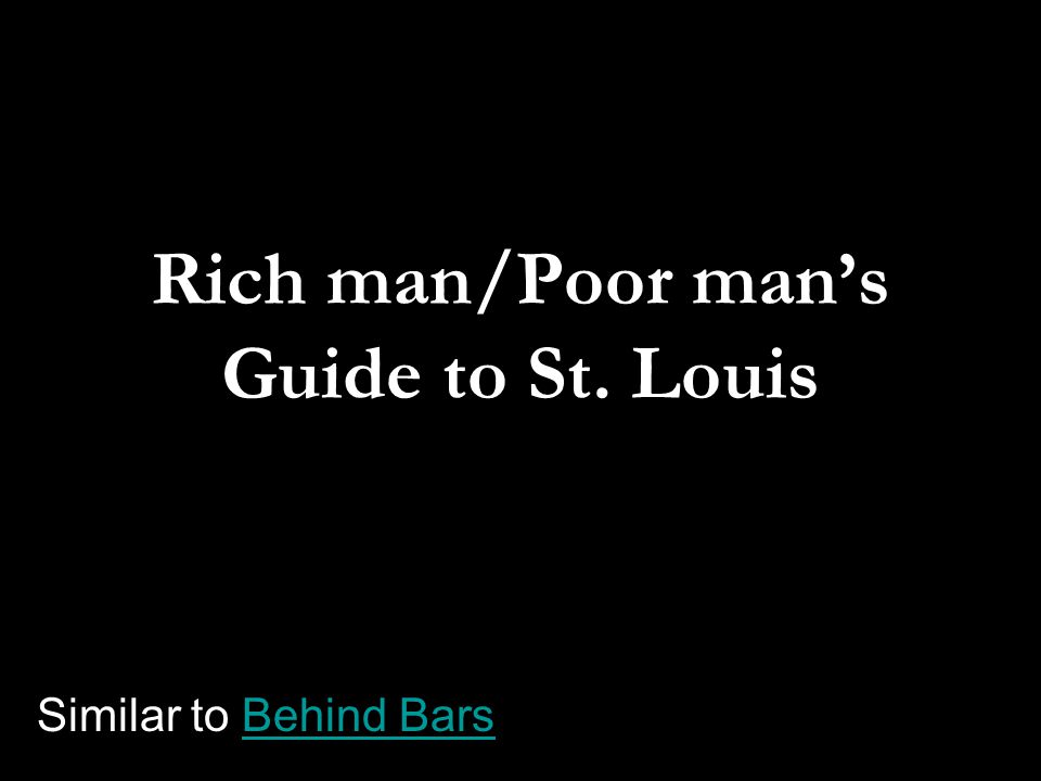 Rich man/Poor mans Guide to St. Louis Similar to Behind BarsBehind Bars