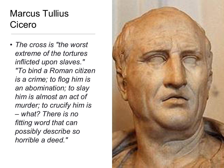 Marcus Tullius Cicero The cross is