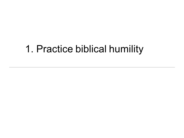 1. Practice biblical humility