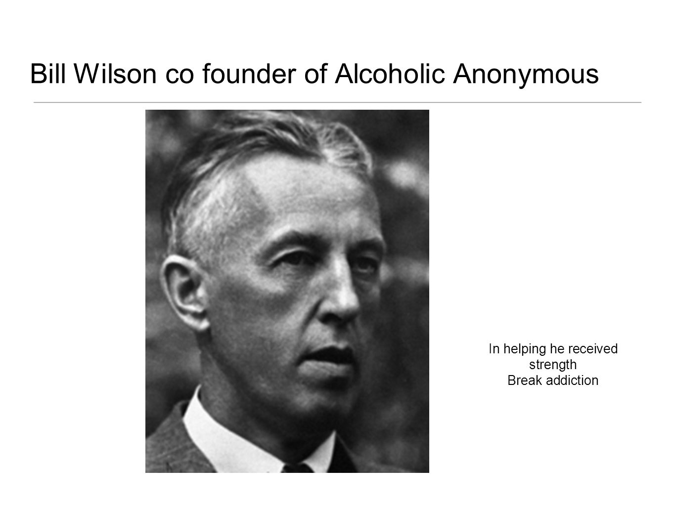 Bill Wilson co founder of Alcoholic Anonymous In helping he received strength Break addiction