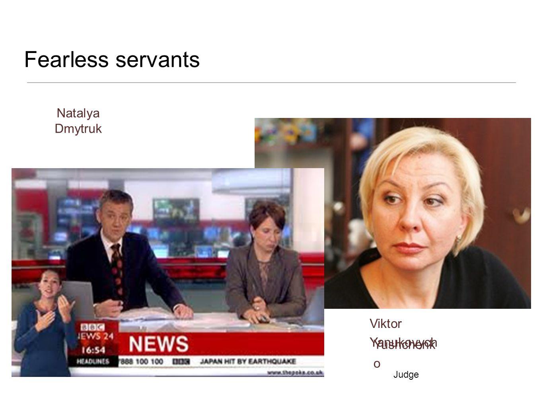 Fearless servants Natalya Dmytruk Viktor Yanukovych Yushchenk o Judge