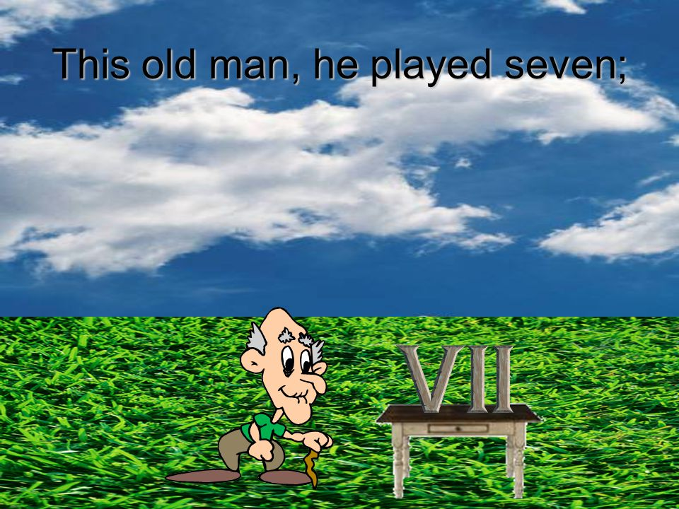 This old man, he played seven;