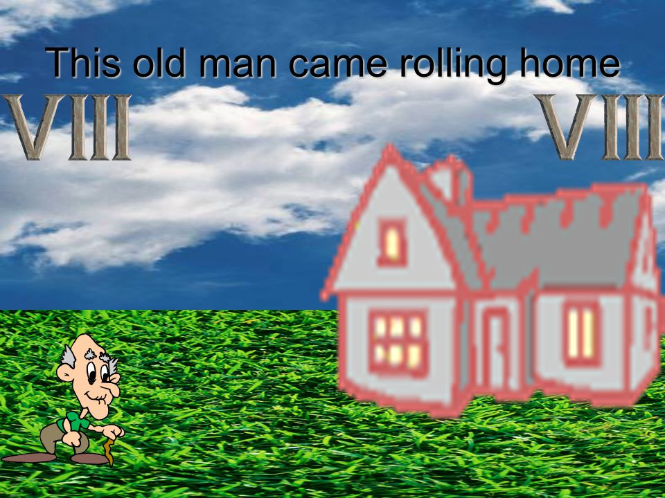 This old man came rolling home