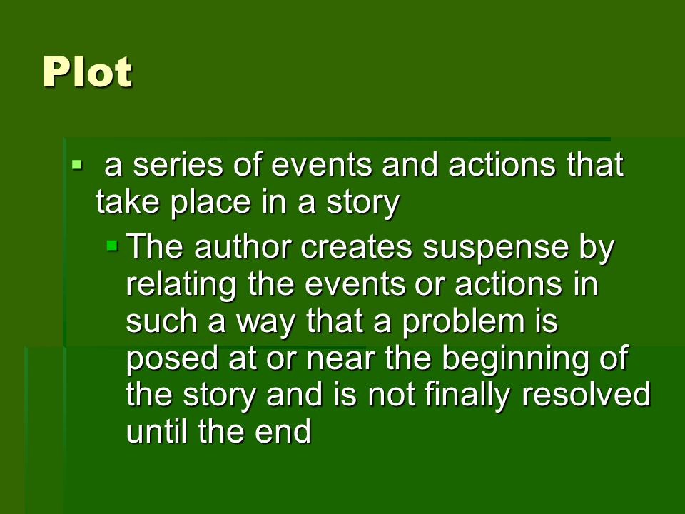 Plot a series of events and actions that take place in a story a series of events and actions that take place in a story The author creates suspense b