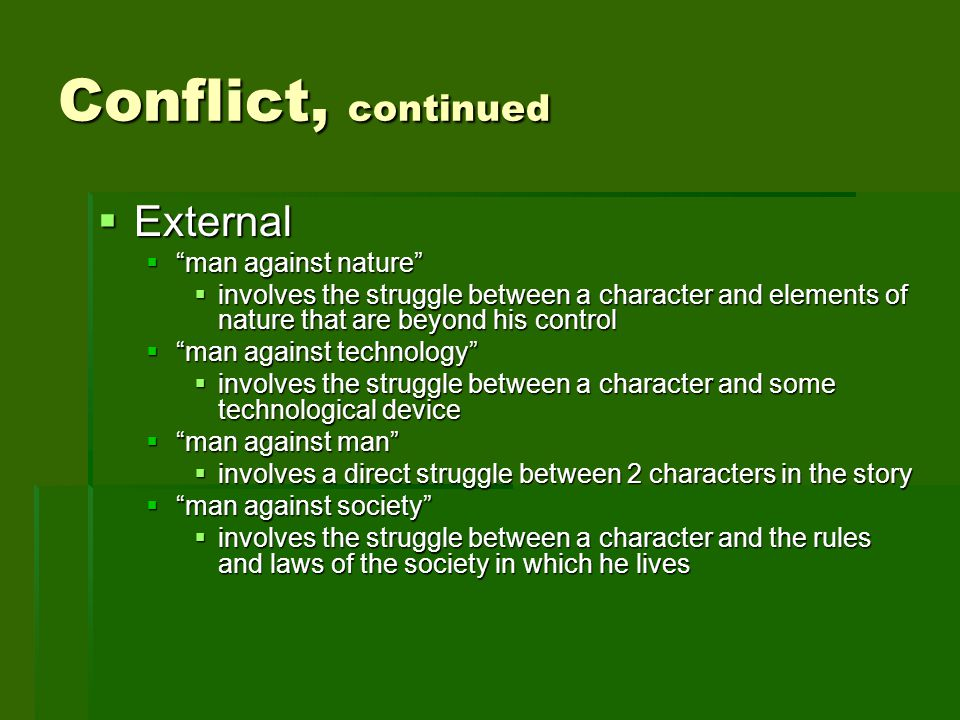 Conflict, continued External External man against nature man against nature involves the struggle between a character and elements of nature that are