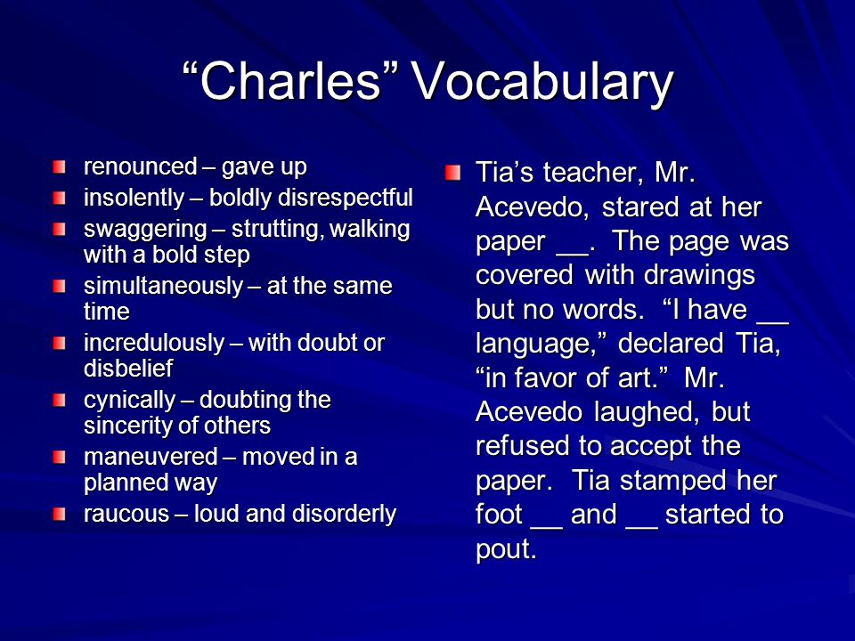 Charles Vocabulary renounced – gave up insolently – boldly disrespectful swaggering – strutting, walking with a bold step simultaneously – at the same