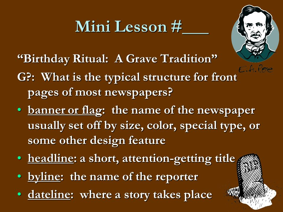 Mini Lesson #___ Birthday Ritual: A Grave Tradition G?: What is the typical structure for front pages of most newspapers? banner or flag: the name of