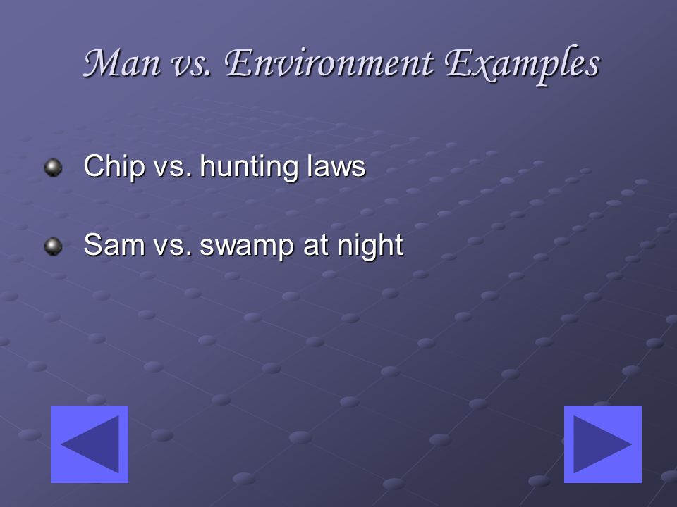 Man vs. Environment Environment is defined as anything surrounding a person.
