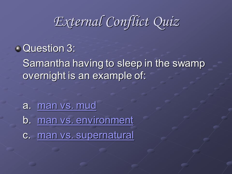External Conflict Quiz Question 2: One subcategory of external conflict is: a.man vs.