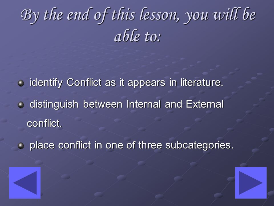 By the end of this lesson, you will be able to: identify Conflict as it appears in literature.