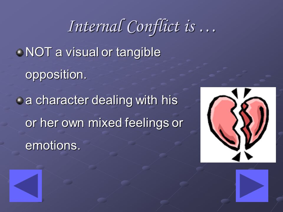 Internal Conflict Definition: A struggle that takes place in a character s mind is called internal conflict.