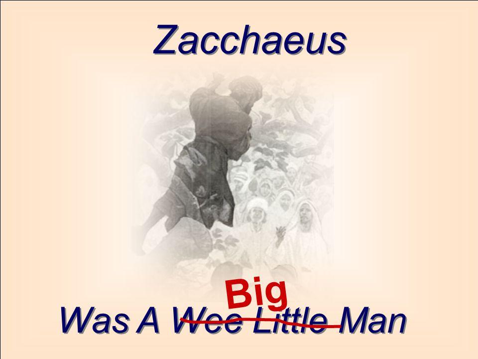 Zacchaeus Was A Wee Little Man Big