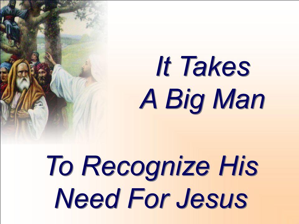 It Takes A Big Man It Takes A Big Man To Recognize His Need For Jesus To Recognize His Need For Jesus