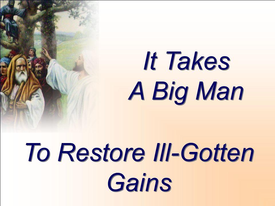 It Takes A Big Man It Takes A Big Man To Restore Ill-Gotten Gains To Restore Ill-Gotten Gains