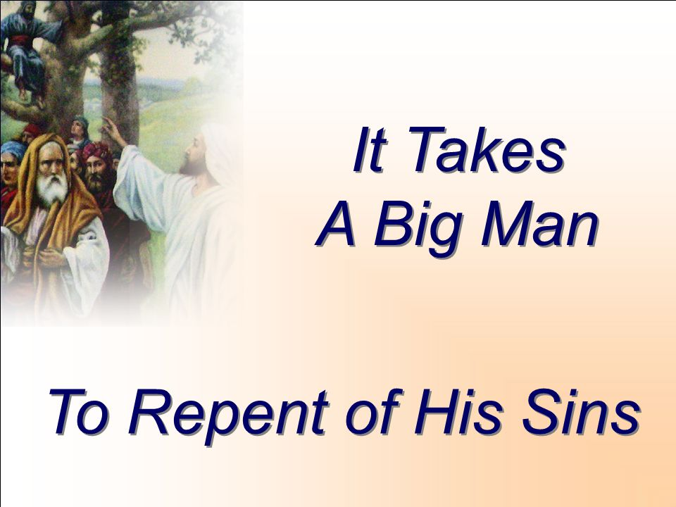 It Takes A Big Man It Takes A Big Man To Repent of His Sins