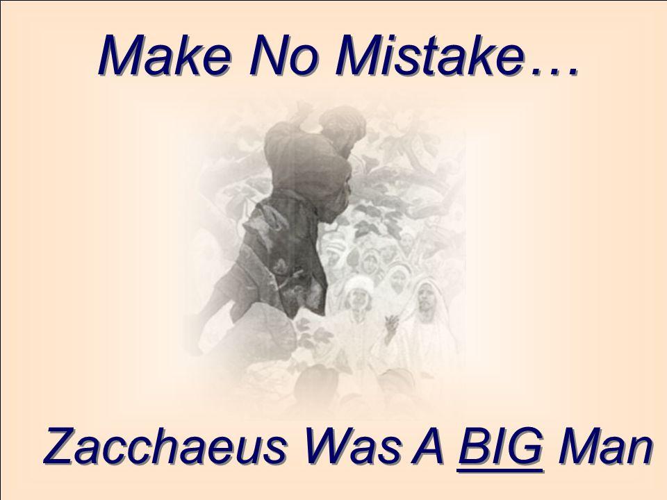 Make No Mistake… Zacchaeus Was A BIG Man