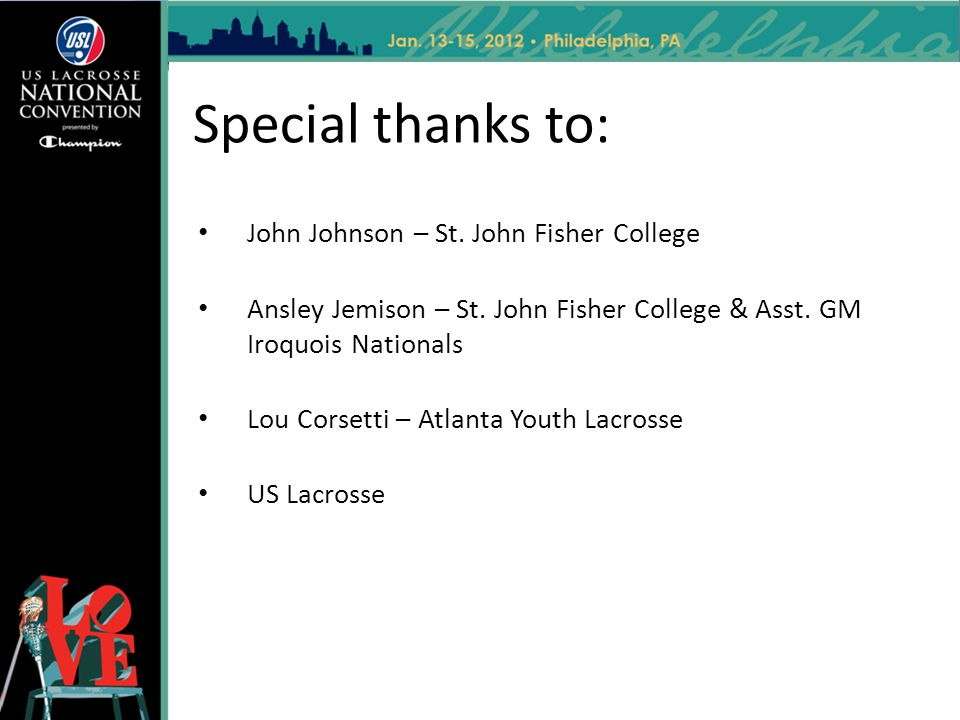 Special thanks to: John Johnson – St. John Fisher College Ansley Jemison – St. John Fisher College & Asst. GM Iroquois Nationals Lou Corsetti – Atlant