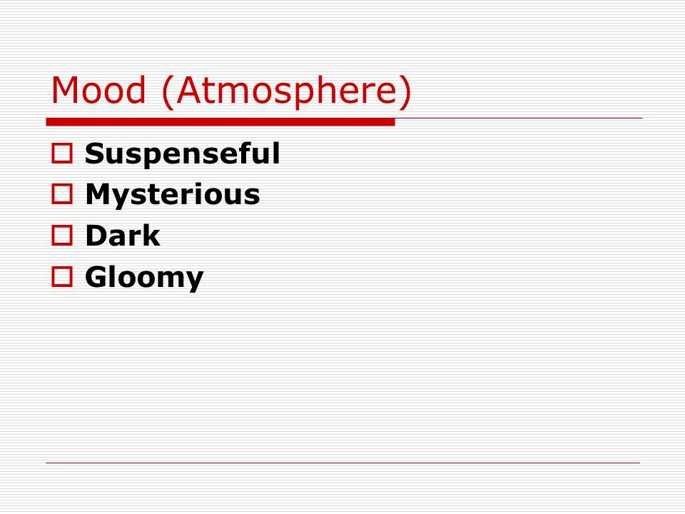 Mood (Atmosphere) Suspenseful Mysterious Dark Gloomy