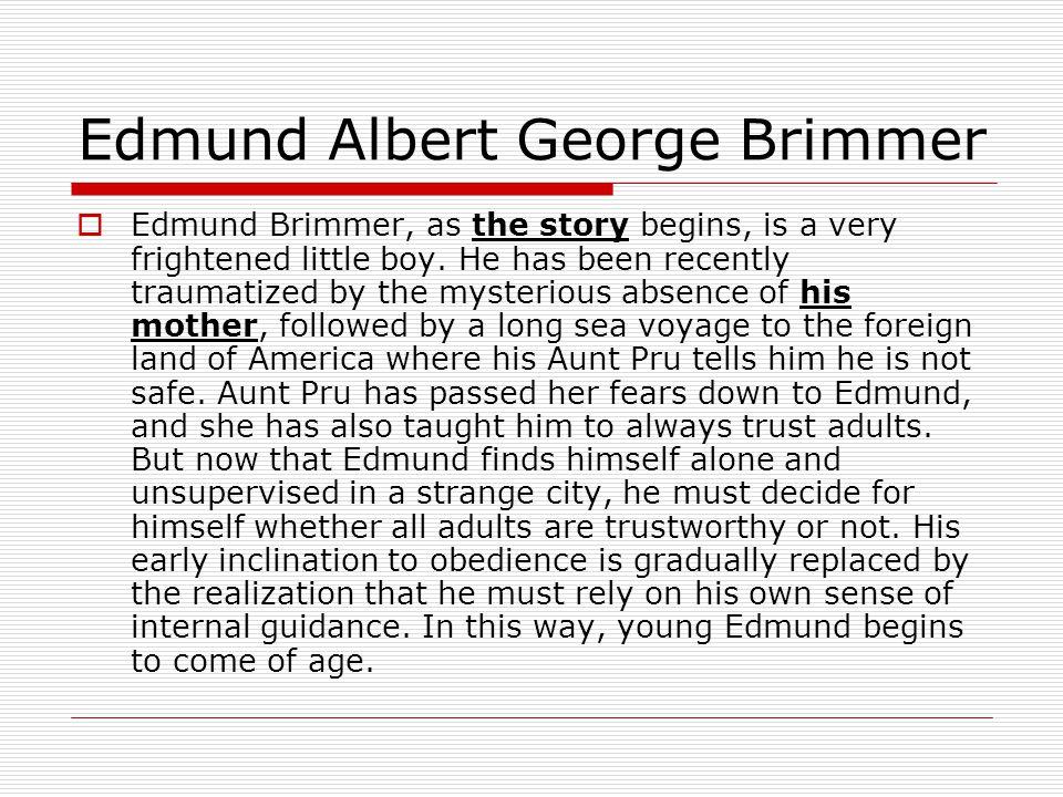 Edmund Albert George Brimmer Edmund Brimmer, as the story begins, is a very frightened little boy.
