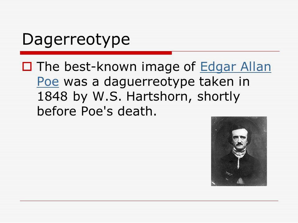Dagerreotype The best-known image of Edgar Allan Poe was a daguerreotype taken in 1848 by W.S.