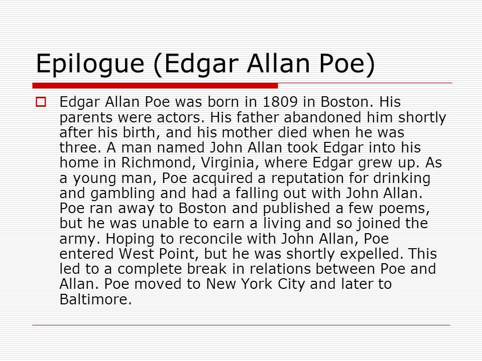 Epilogue (Edgar Allan Poe) Edgar Allan Poe was born in 1809 in Boston.