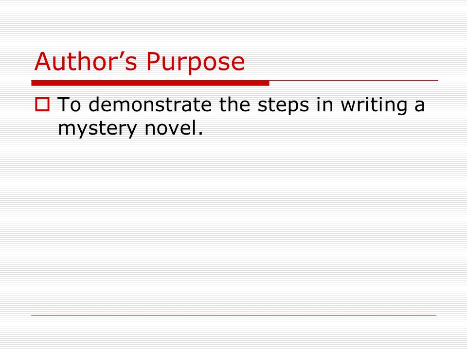 Authors Purpose To demonstrate the steps in writing a mystery novel.