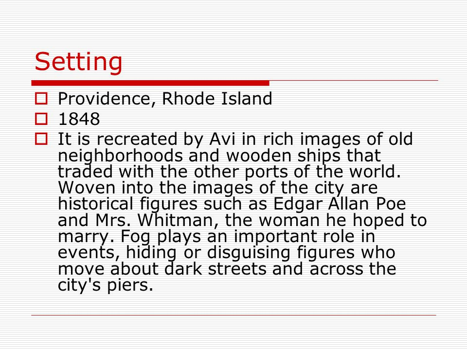 Setting Providence, Rhode Island 1848 It is recreated by Avi in rich images of old neighborhoods and wooden ships that traded with the other ports of the world.
