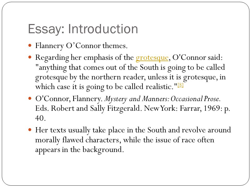 Essay: Introduction Flannery OConnor themes. Regarding her emphasis of the grotesque, O'Connor said: