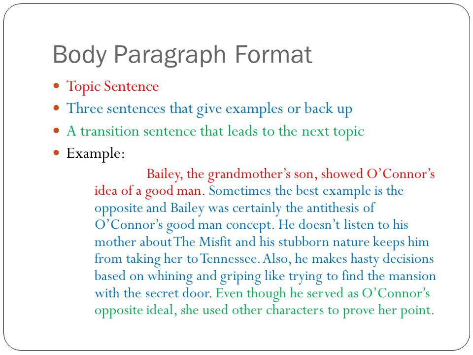 Body Paragraph Format Topic Sentence Three sentences that give examples or back up A transition sentence that leads to the next topic Example: Bailey,