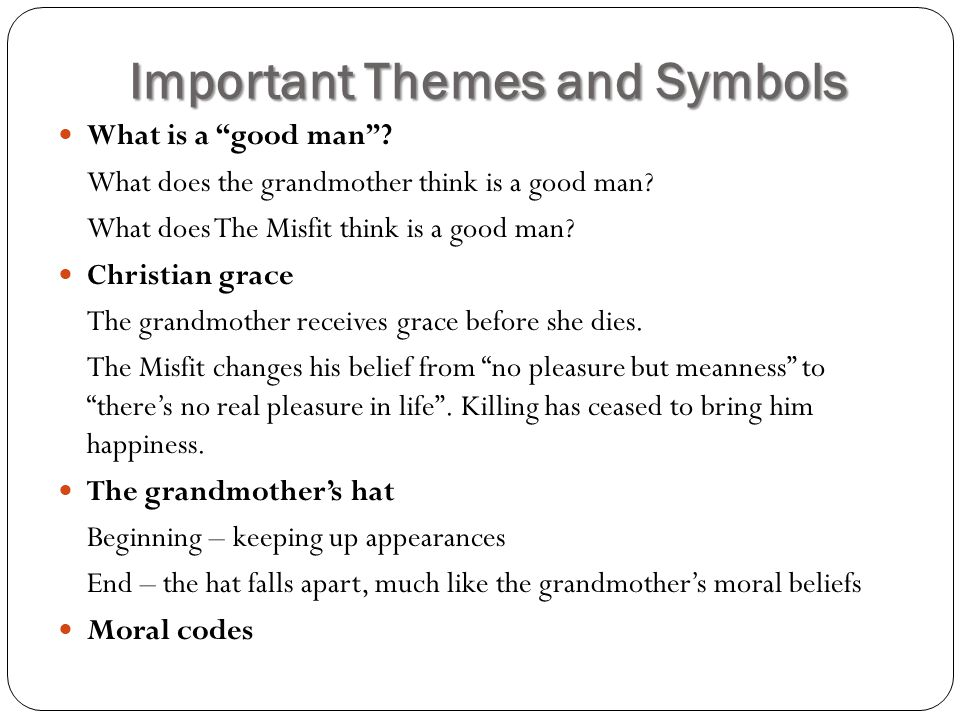 Important Themes and Symbols What is a good man? What does the grandmother think is a good man? What does The Misfit think is a good man? Christian gr