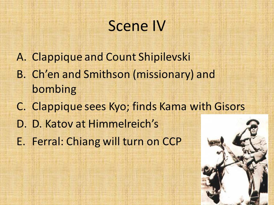 Scene V A.Chiang about to move on CCP B.Kyo gets that news/ arrested C.Himmelreich and family D.Old Gisors and Clappique