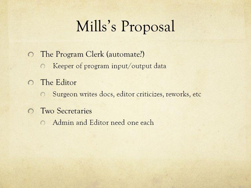 Millss Proposal The Program Clerk (automate?) Keeper of program input/output data The Editor Surgeon writes docs, editor criticizes, reworks, etc Two