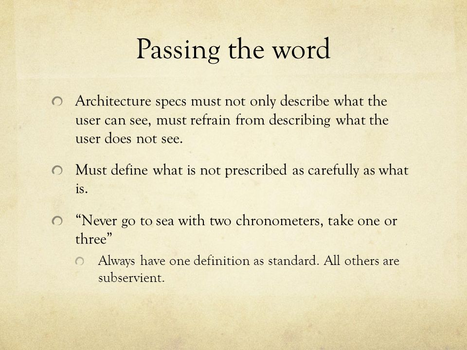 Passing the word Architecture specs must not only describe what the user can see, must refrain from describing what the user does not see. Must define
