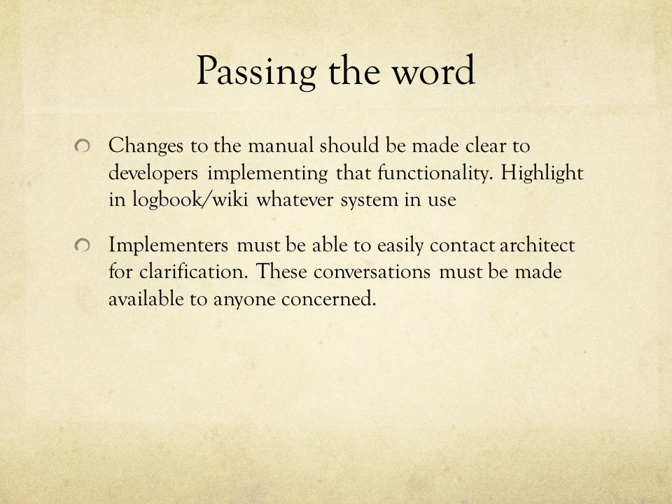 Passing the word Changes to the manual should be made clear to developers implementing that functionality. Highlight in logbook/wiki whatever system i