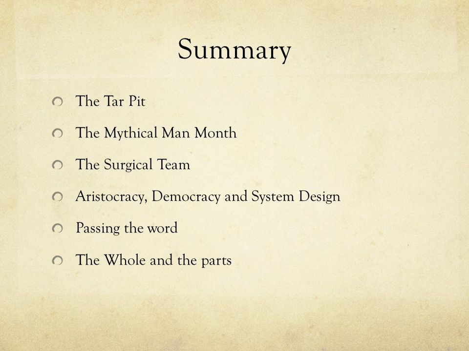 Summary The Tar Pit The Mythical Man Month The Surgical Team Aristocracy, Democracy and System Design Passing the word The Whole and the parts