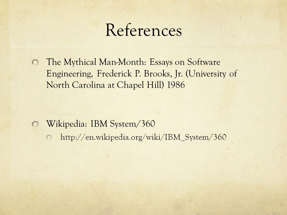 References The Mythical Man-Month: Essays on Software Engineering, Frederick P. Brooks, Jr. (University of North Carolina at Chapel Hill) 1986 Wikiped