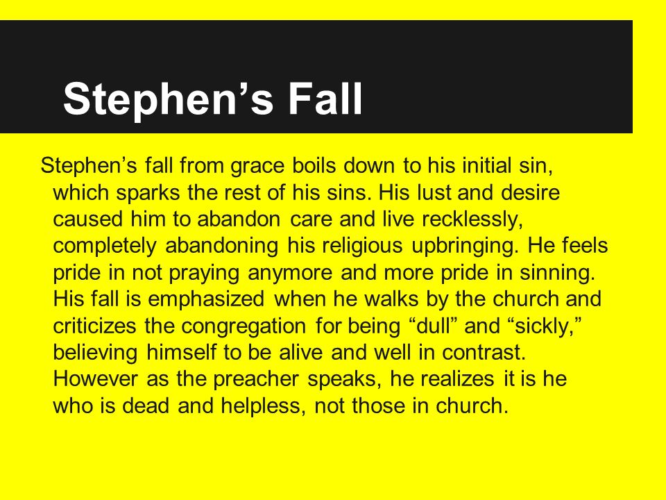 Stephens Fall Stephens fall from grace boils down to his initial sin, which sparks the rest of his sins.