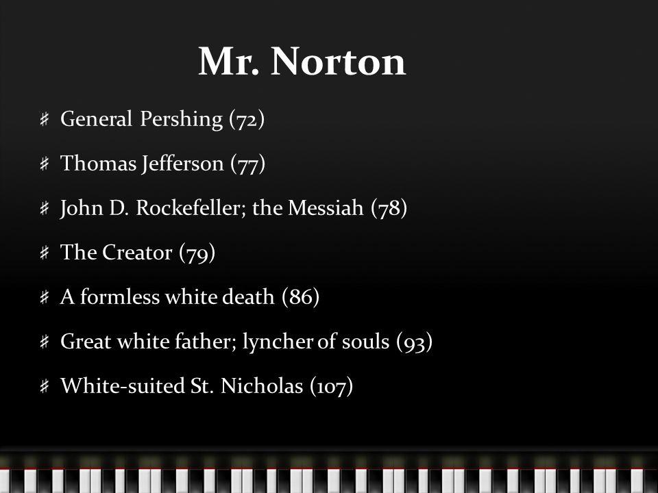 Mr. Norton General Pershing (72) Thomas Jefferson (77) John D. Rockefeller; the Messiah (78) The Creator (79) A formless white death (86) Great white