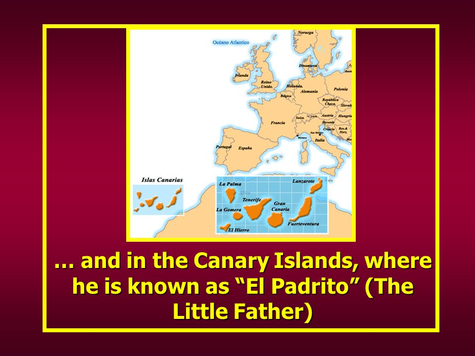 … and in the Canary Islands, where he is known as El Padrito (The Little Father)