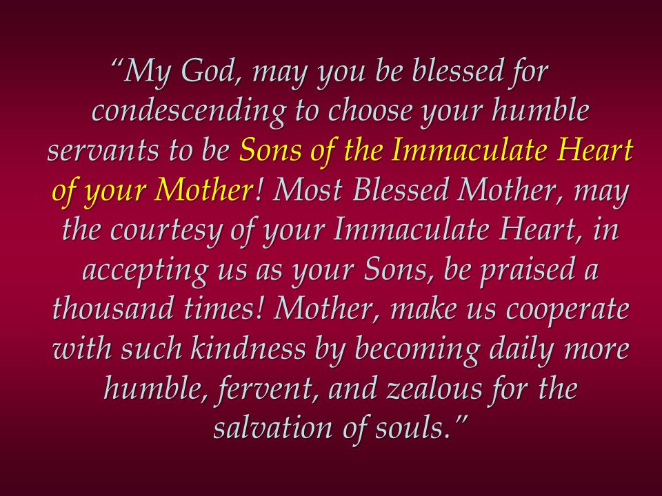 My God, may you be blessed for condescending to choose your humble servants to be Sons of the Immaculate Heart of your Mother.