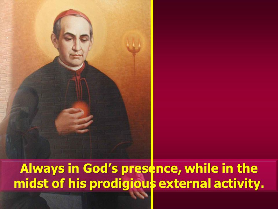 Always in Gods presence, while in the midst of his prodigious external activity.