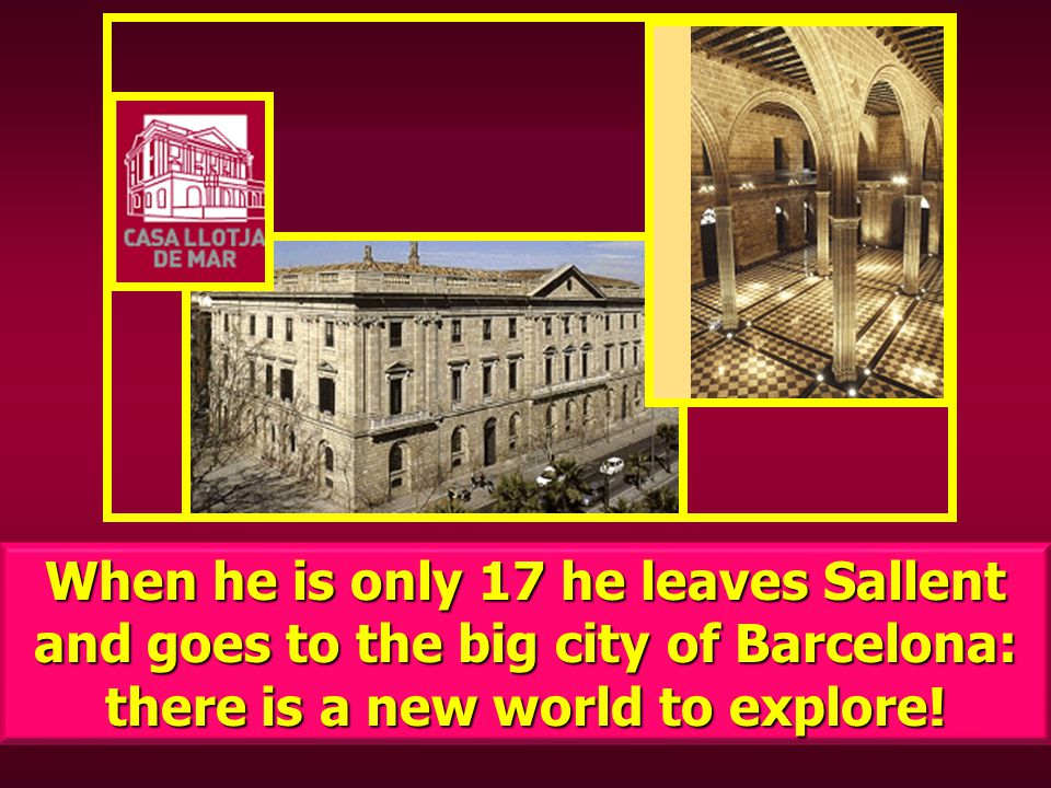 When he is only 17 he leaves Sallent and goes to the big city of Barcelona: there is a new world to explore!